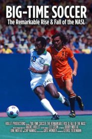 Big-Time Soccer: The Remarkable Rise & Fall of the NASL